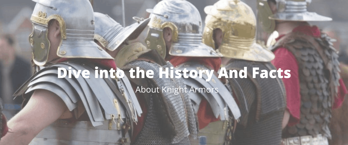 the History And Facts About Knight Armors