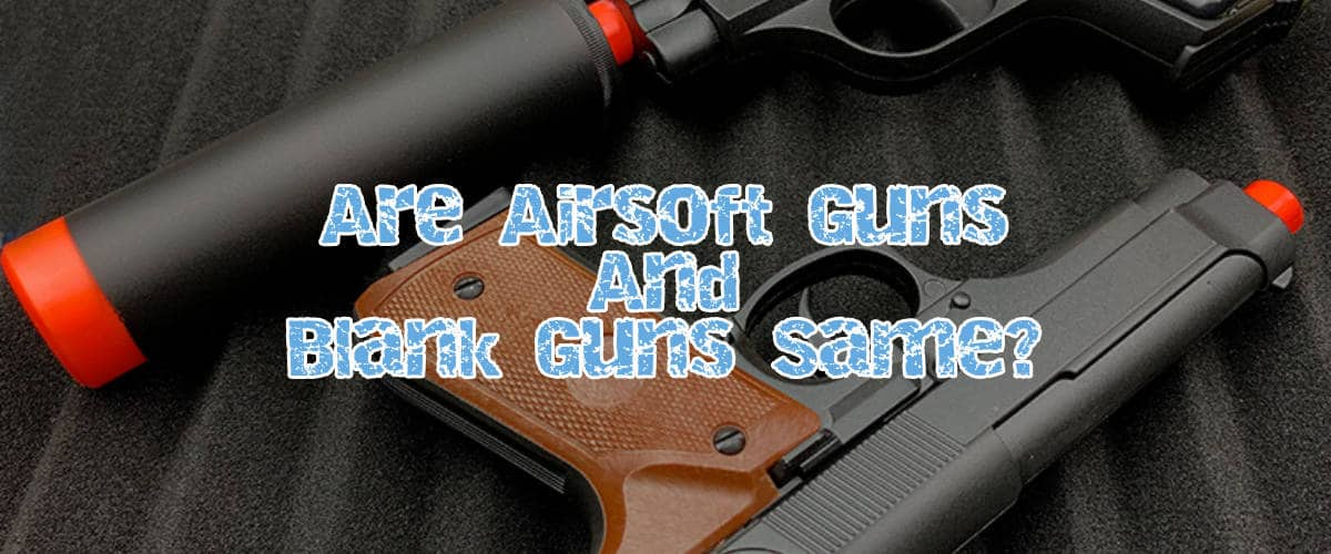 airsoft guns vs blank guns